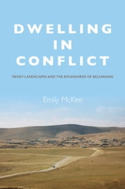 Dwelling in Conflict - Negev Landscapes and the Boundaries of Belonging ebook by Emily McKee