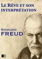 Le rêve et son interprétation ebook by Sigmund Freud