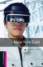 New York Cafe Starter Level Oxford Bookworms Library ebook by Michael Dean