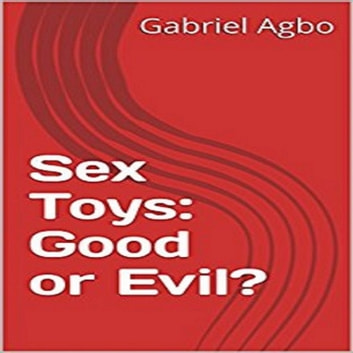 Sex Toys: Good or Evil? audiobook by Gabriel