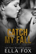Catch My Fall - The Catch Series, #1 ebook by Ella Fox