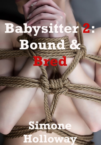 The Babysitter 2: Bound And Bred ebook by Simone Holloway