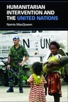 Humanitarian Intervention and the United Nations ebook by Norrie MacQueen