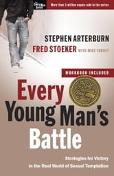 Every Young Man's Battle - Stategies for Victory in the Real World of Sexual Temptation ebook by Stephen Arterburn,Fred Stoeker