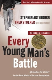 Every Young Man's Battle - Stategies for Victory in the Real World of Sexual Temptation ebook by Stephen Arterburn,Fred Stoeker,Mike Yorkey