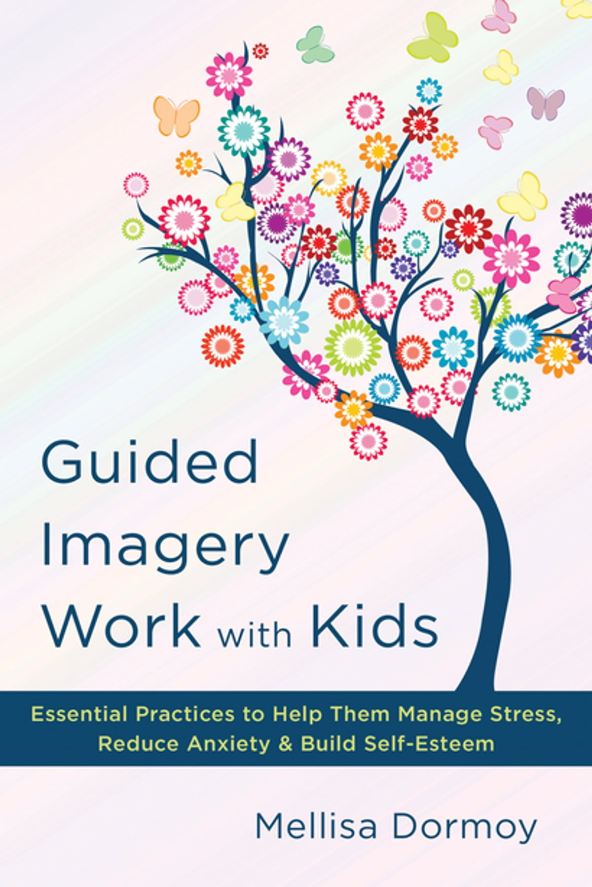 Guided Imagery Work with Kids: Essential Practices to Help Them Manage  Stress, Reduce Anxiety & Build Self-Esteem ebook by Mellisa Dormoy -  Rakuten