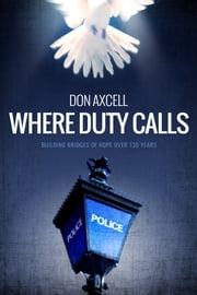 Where Duty Calls: Building Bridges of Hope over 130 Years ebook by Don Axcell