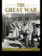 The Great War - An Imperial History ebook by John H. Morrow Jr.