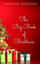 The Big Book of Christmas - 140+ authors and 400+ novels, novellas, stories, poems & carols ebook by Hans Christian Andersen, Charles Dickens, Louisa May Alcott,...
