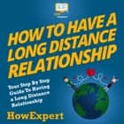 How To Have a Long Distance Relationship - Your Step By Step Guide To Having a Long Distance Relationship audiobook by HowExpert
