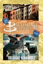 Baltimore Chronicles: Volume 2 ebook by Treasure Hernandez