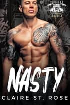 Nasty - Trojans MC, #2 ebook by Claire St. Rose