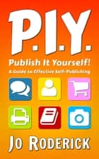 Publish It Yourself! - A Guide to Effective Self-Publishing ebook by Jo Roderick