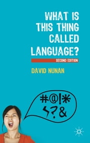 What Is This Thing Called Language? ebook by Professor David Nunan