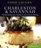 Food Lovers' Guide to® Charleston & Savannah - The Best Restaurants, Markets & Local Culinary Offerings eBook by Holly Herrick