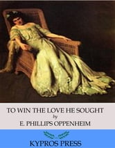 To Win the Love He Sought ebook by E. Phillips Oppenheim