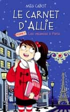 Le carnet d'Allie - Les Vacances à Paris ebook by Meg Cabot, Véronique Minder