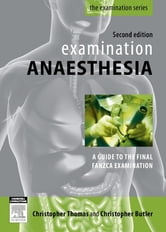 Examination Anaesthesia - A Guide to Intensivist and Anaesthetic Training ebook by Christopher Thomas,Christopher Butler