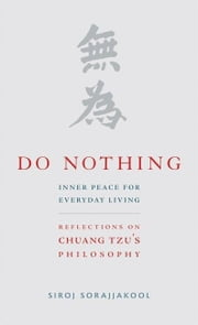 Do Nothing: Peace for Everyday Living: Reflections on Chuang Tzu's Philosophy ebook by Sorajjakool, Siroj