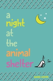 A Night at the Animal Shelter ebook by Mark J. Asher