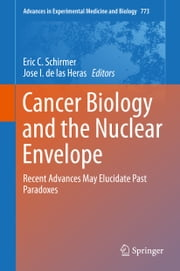 Cancer Biology and the Nuclear Envelope - Recent Advances May Elucidate Past Paradoxes ebook by Eric C. Schirmer,Jose I. de las Heras