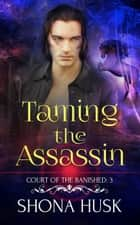 Taming the Assassin - Annwyn, #7 ebook by Shona Husk