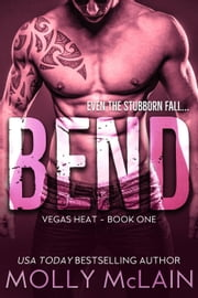 Bend - Vegas Heat, #1 ebook by Molly McLain