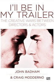 Ill be In My Trailer: The Creative Wars Between Directors and Actors - The Creative Wars Between Directors and Actors ebook by John Badham,Craig Modderno