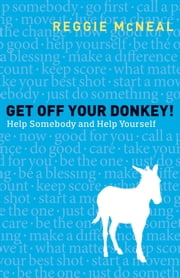 Get Off Your Donkey! - Help Somebody and Help Yourself ebook by Reggie McNeal