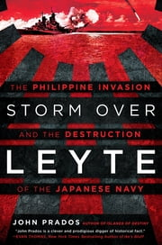 Storm Over Leyte - The Philippine Invasion and the Destruction of the Japanese Navy ebook by John Prados