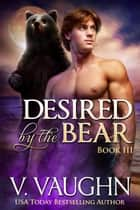 Desired by the Bear Book 3 ebook by V. Vaughn