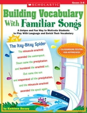 Building Vocabulary With Familiar Songs: A Unique and Fun Way to Motivate Students to Play With Language and Enrich Their Vocabulary ebook by Dorsey, Kathleen
