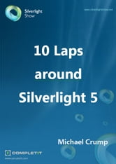 10 Laps around Silverlight 5 ebook by Michael Crump