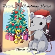 Howie, The Christmas Mouse ebook by Thomas M. Cosley
