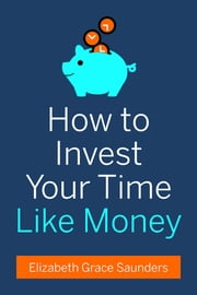 Elizabeth grace saunders ebook and audiobook search results how to invest your time like money ebook by elizabeth grace saunders fandeluxe Images
