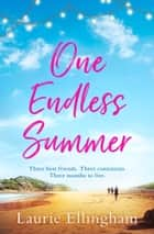 One Endless Summer: Heartwarming and uplifting the perfect holiday read ebook by Laurie Ellingham