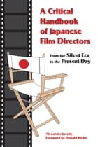 A Critical Handbook of Japanese Film Directors ebook by Alexander Jacoby,Donald Richie