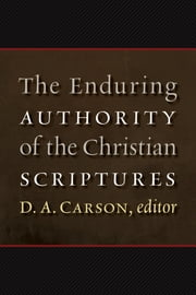 The Enduring Authority of the Christian Scriptures ebook by D. A. Carson