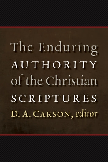 The Enduring Authority of the Christian Scriptures ebook by