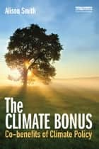 The Climate Bonus - Co-benefits of Climate Policy ebook by Alison Smith
