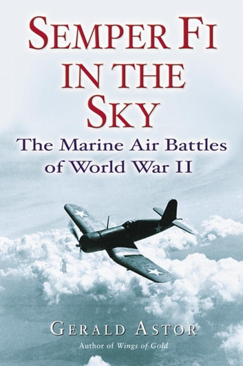 Semper Fi in the Sky - The Marine Air Battles of World War II ebook by Gerald Astor