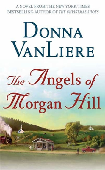 The Angels of Morgan Hill - A Novel ebook by Donna VanLiere
