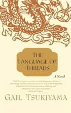 The Language of Threads ebook by Gail Tsukiyama