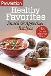 Prevention Healthy Favorites: Snack & Appetizer Recipes - 48 Easy & Delicious Bites! ebook by The Editors of Prevention