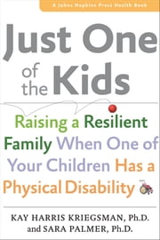 Just One of the Kids - Raising a Resilient Family When One of Your Children Has a Physical Disability ebook by Kay Harris Kriegsman,Sara Palmer