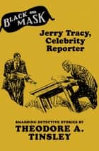 Jerry Tracy, Celebrity Reporter ebook by Theodore A. Tinsley, Boris Dralyuk, Keith Alan Deutsch