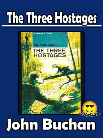 (The Original) Three Hostages (A Richard Hannay Adventure) - (Sunday Classic) ebook by John Buchan