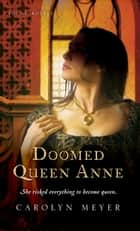 Doomed Queen Anne eBook by Carolyn Meyer
