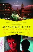 Maximum City - Bombay Lost and Found ebook by Suketu Mehta