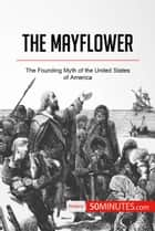 The Mayflower - The Founding Myth of the United States of America ebook by 50MINUTES